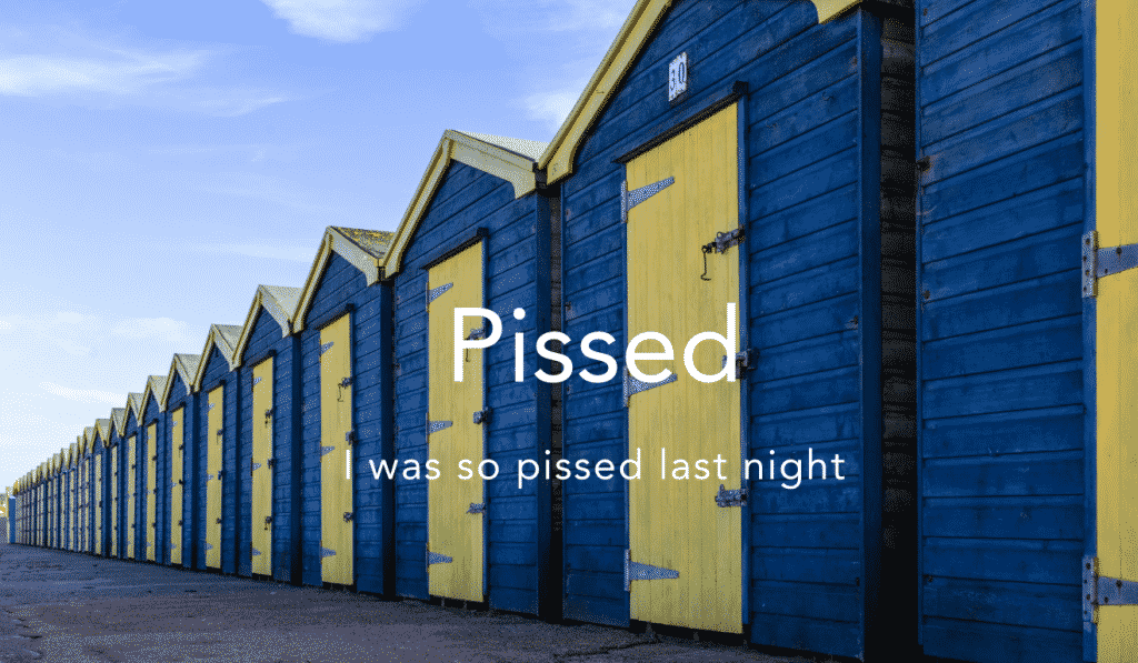 Pissed = drunk
