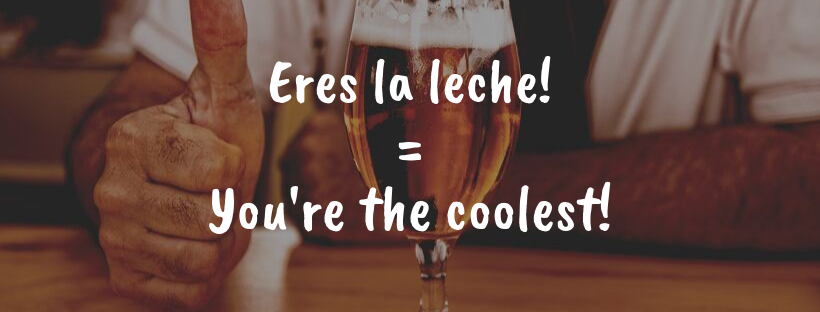 What is eres la leche in English?